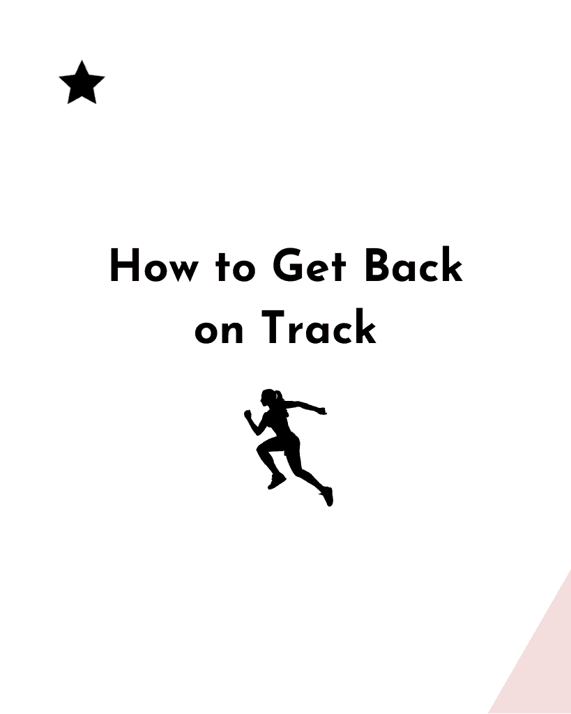 "A graphic that says ""How to Get Back on Track"" with a picture of a woman running."